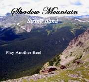 Shadow Mountain  String Band: Play Another Reel CD
